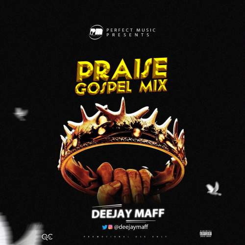 DJ Maff – Praise Gospel Mix Mp3 Download - DJ Mixtapes