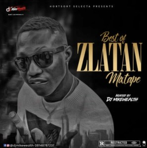 Nigeria Music Mix] DJ Mikewealth – Best Of Zlatan Ibile Mix 2019