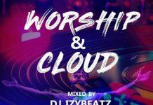 Dj Izybeatz – Worship & Cloud Mix Naija Gospel Mixtape mp3 download