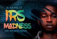 DJ Kayfelly IRS Madness Mix - Igbo Rap Songs Mixtape Mp3 Download