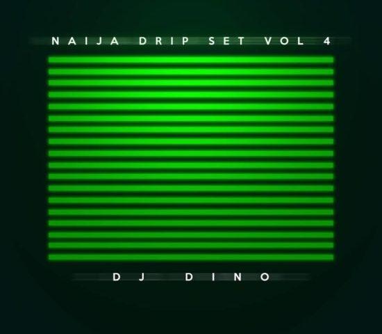 DJ Dino Naija Drip Set Mix Vol 4 - Naija Latest Music Mix
