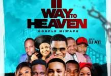 DJ Ayi Way To Heaven Gospel Mixtape