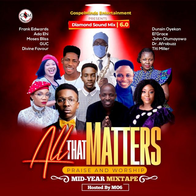 All That Matters Praise And Worship Mid Year Mixtape Vol 6