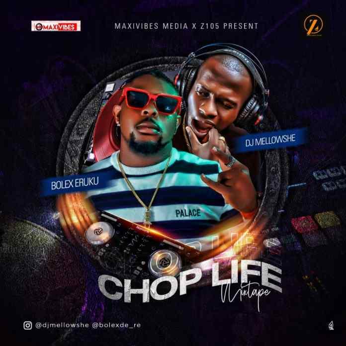 DJ Mellowshe Ft Bolex Eruku Chop Life Mixtape