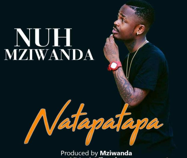 Audio Nuh Mziwanda Natapatapa Download Dj Mwanga