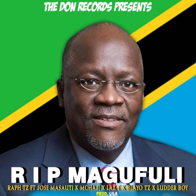 Raph Tz ft. Jose Masauti x Mchaji x Laz T x Blayo Tz x Ludder Boy RIP Magufuli