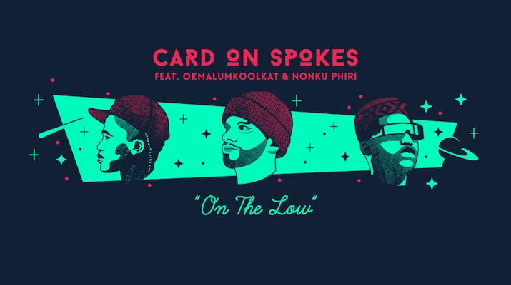Card On Spokes Okmalumkoolcat Nonku Phiri Djolo On The Low
