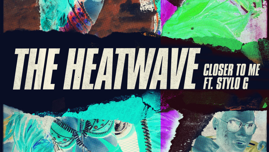 The Heatwave, Closer to Me, Stylo G, dancehall