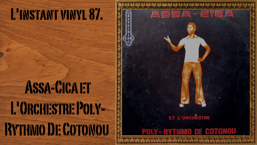 L'instant vinyl, Assa Cica et l'orchestre Poly-Rythmo de Cotonou, Assa Cica, musicien béninois, musique béninoise, Lohento Eskill, Echos sonores du Bénin