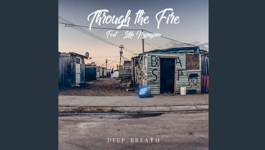 Through the Fire, Deep Breath, Lihle Ngongoma, afrohouse, kwaito, fusion, house sud-africaine, clip, nouveau titre, musique sud-africaine