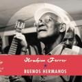 Ibrahim Ferrer, Buena Vista Social Club, Buenos Hermanos, Ry Cooder, Ven Conmigo Guajira, nouvelle chanson, reedition, World Circuit Records