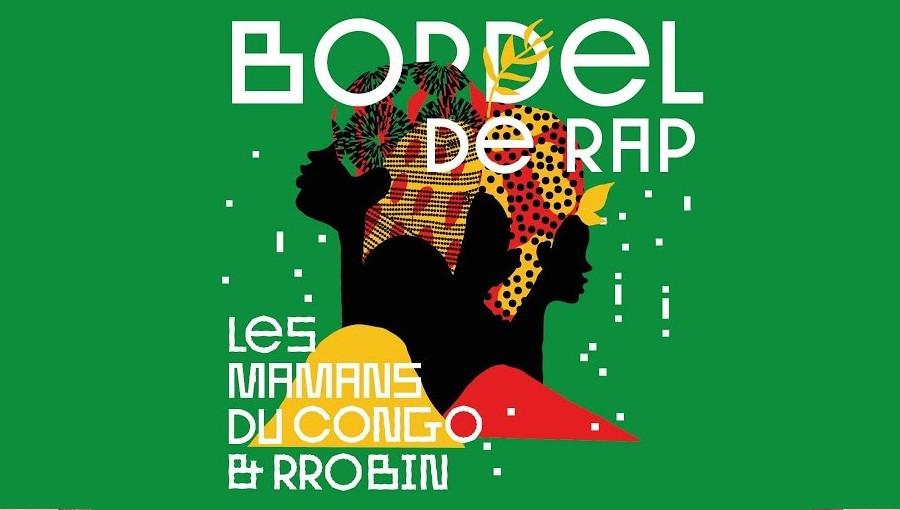 Bordel de Rap, Les Mamans du Congo, Rrobin, beatmaker francais, groupe congolais, Brazza, institut francais, jarring effects, hip hop, berceuse bantoue, Armel Malonga, Celine Frezza