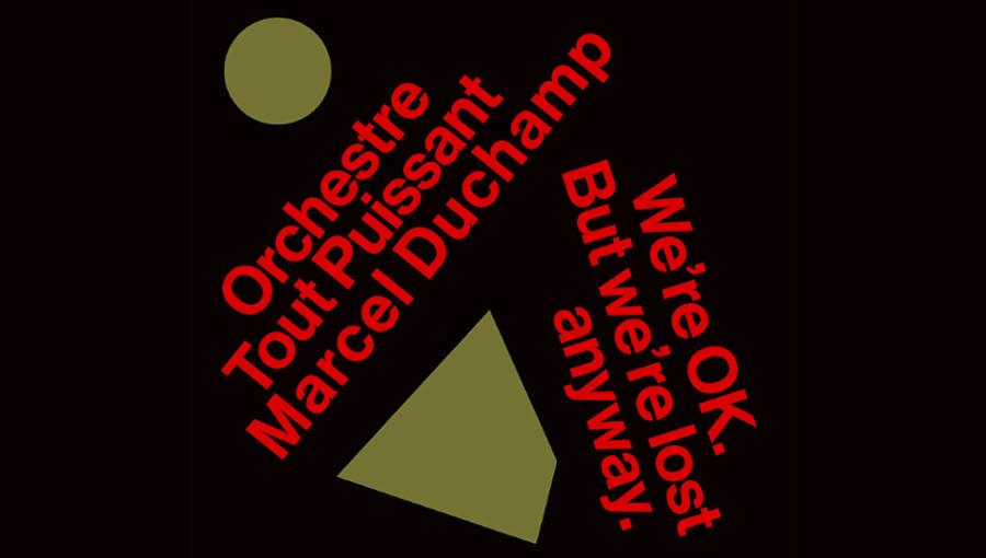 Orchestre Tout Puissant Marcel Duchamp, dada, dadaisme, les disques bongo joe, We re OK. We re lost anyway, free jazz, jazz, post punk, highlife, world, krautrock, nouvel album