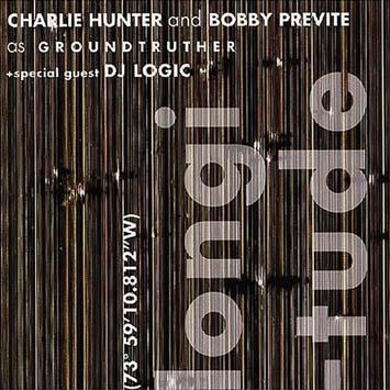 Charlie Hunter & Bobby Previte As Groundhunter + Dj Logic