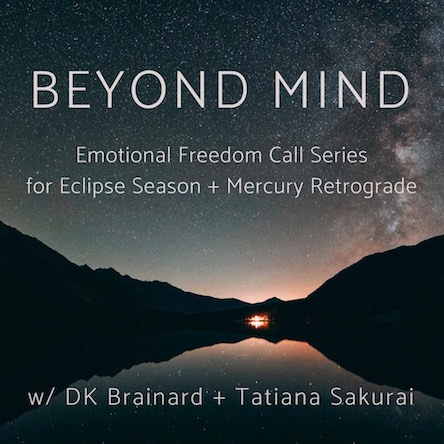 Beyond Mind Eclipse Season Call Series | DK Brainard