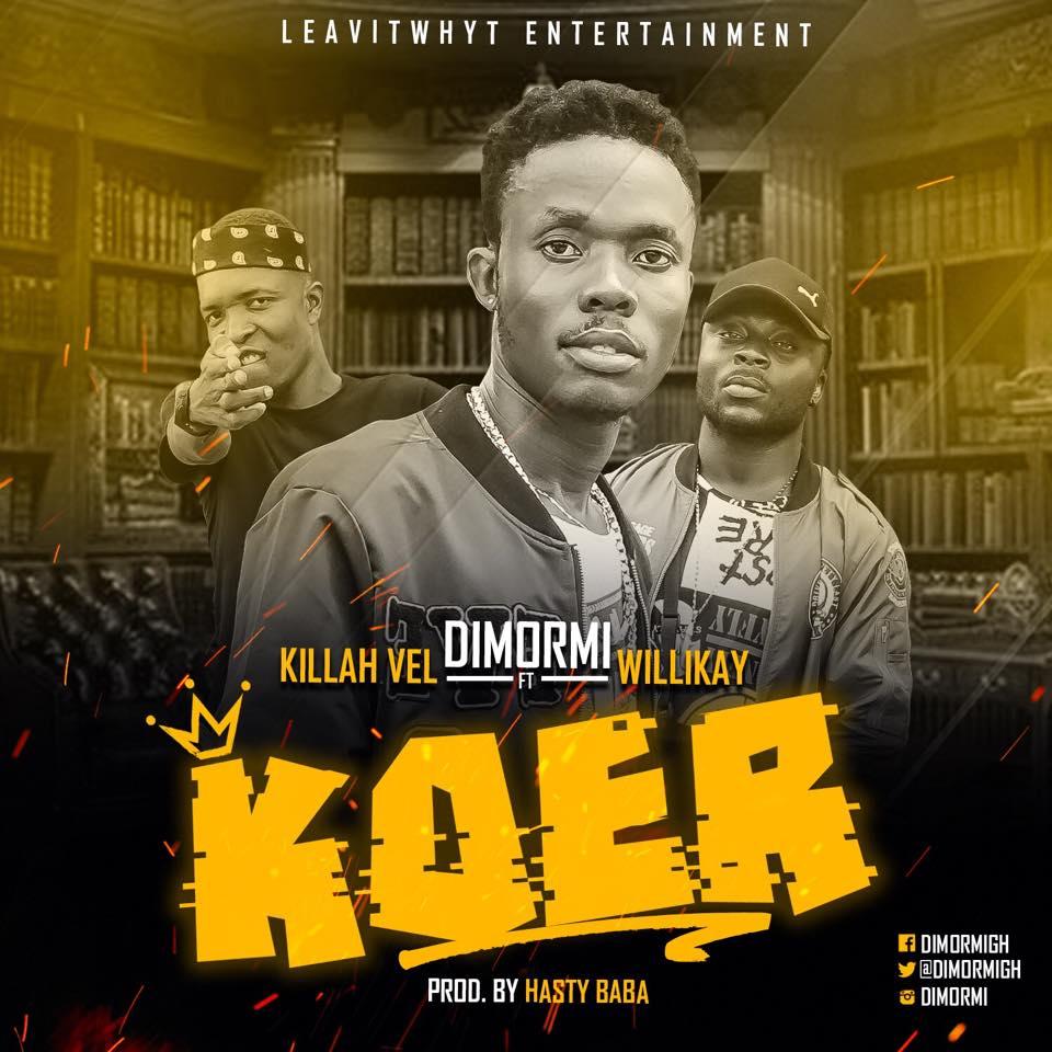 Dimormi – KOER Ft Killah Vel x Willikay (Prod by Hasty Baba )
