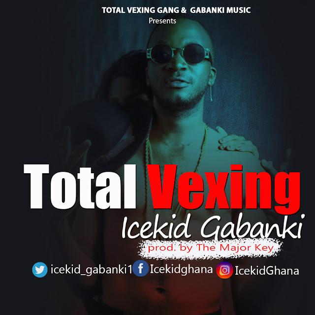 Icekid Gabanki - Total Vexing (Prod. by The Major key)