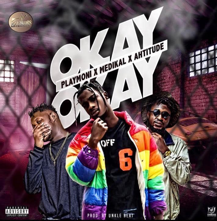 Playmoni ft. Medikal x Ahtitude - Okay Okay (Prod. by Unkle Beat)