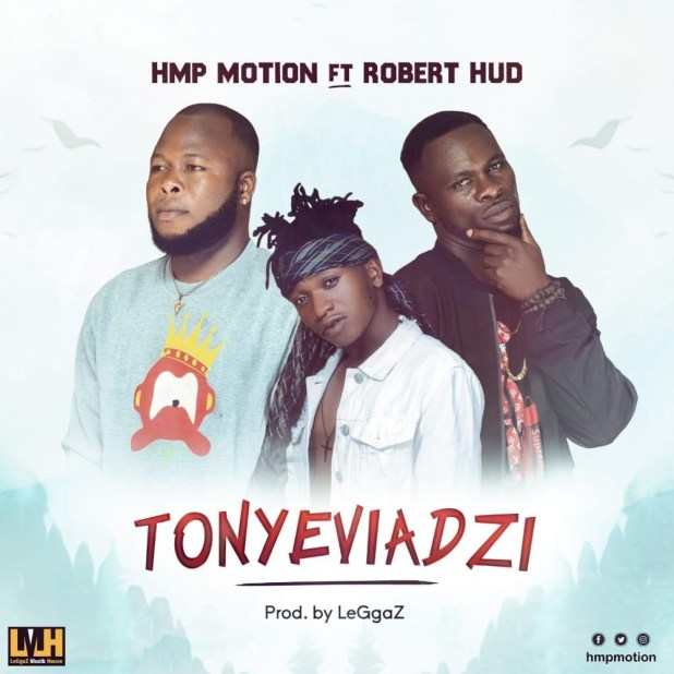 HMP Motion ft Robert Hud – Tonyeviadzi (Prod by LeGgaZ)