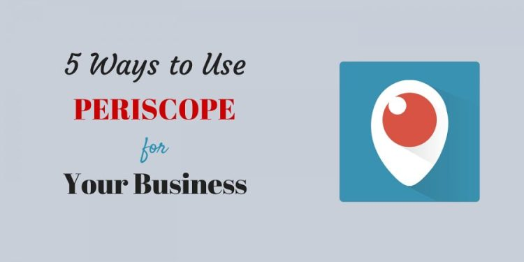 ways to use periscope for business