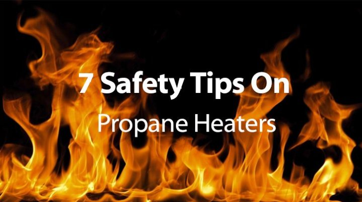 7 Safety Tips On Propane Heaters