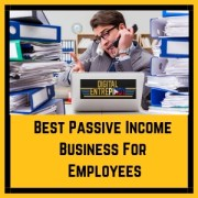 Best Passive Income Business For Employees