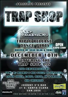 Dec 10 in San Jose -YD Studios at Trap Shop-Triple Release Dance Party ft. YDMC,Madman,Sean Blak,Maq Steez & Trap shop DJ's