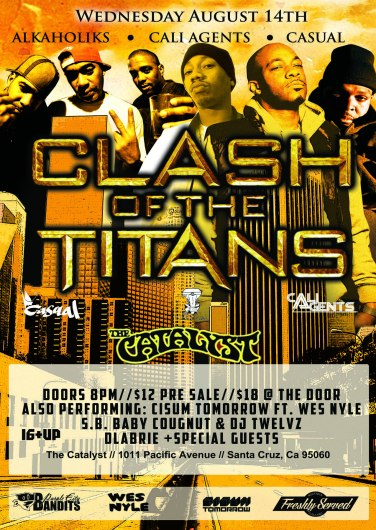 WED 8/14 in Santa Cruz,CA, 16 and up - DLabrie added to Clash of the Titans Tour The Alkaholiks,Cali Agents (Planet Asia & Rosco), Casual(Hiero) + DJ True Justice & more at the Catalyst(Atrium)