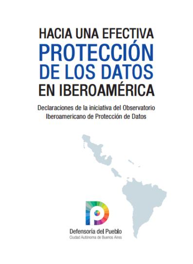 Hacia una protección efectiva de los datos en Iberoamérica. Declaraciones de la iniciativa del Observatorio Iberoamericano de Protección de Datos