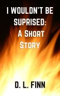 I WOULDN'T BE SUPRISED_ A Short Story final copy for cover