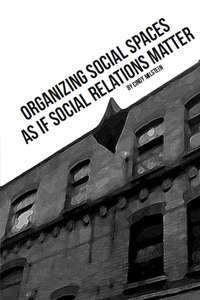Organizing Social Spaces as if Social Relations Matter