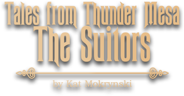 Tales From Thunder Mesa - The Suitors by Kat