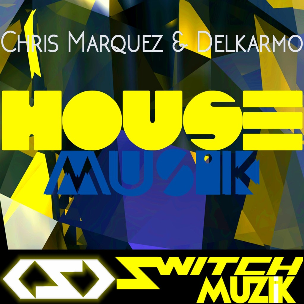 Chris-Marquez-Delkarmo-House-Muzik-SwitchMuzikMedia