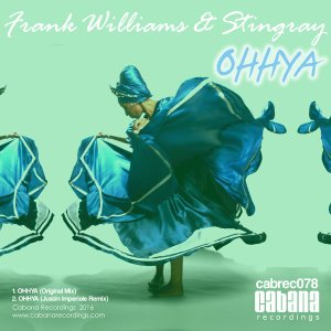 Frank Williams & Stingray – OHHYA (Incl. Justin Imperiale Remix) (Cabana Recordings)