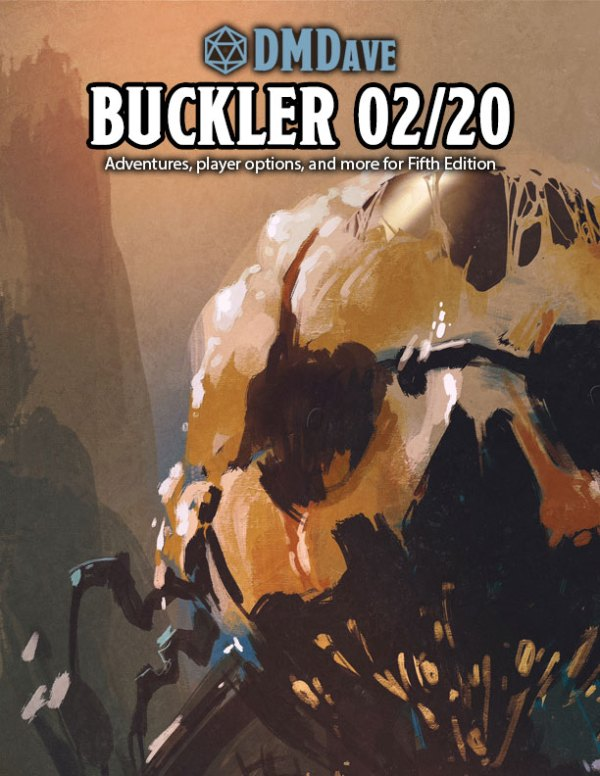 Buckler February 2020 - featuring the collected works of the DMDave Patreon for the month of February, 2020. Formatted for PDF download at dmdave.com