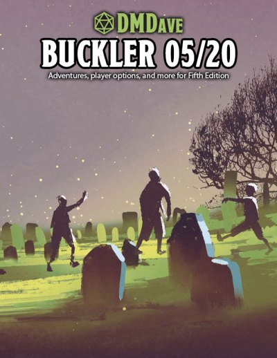 Buckler May 2020 - featuring the collected works of the DMDave Patreon for the month of May, 2020. Formatted for PDF download at dmdave.com