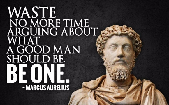 Be Should Man About More One Marcus Time No Be Aurelius Arguing Good What Waste