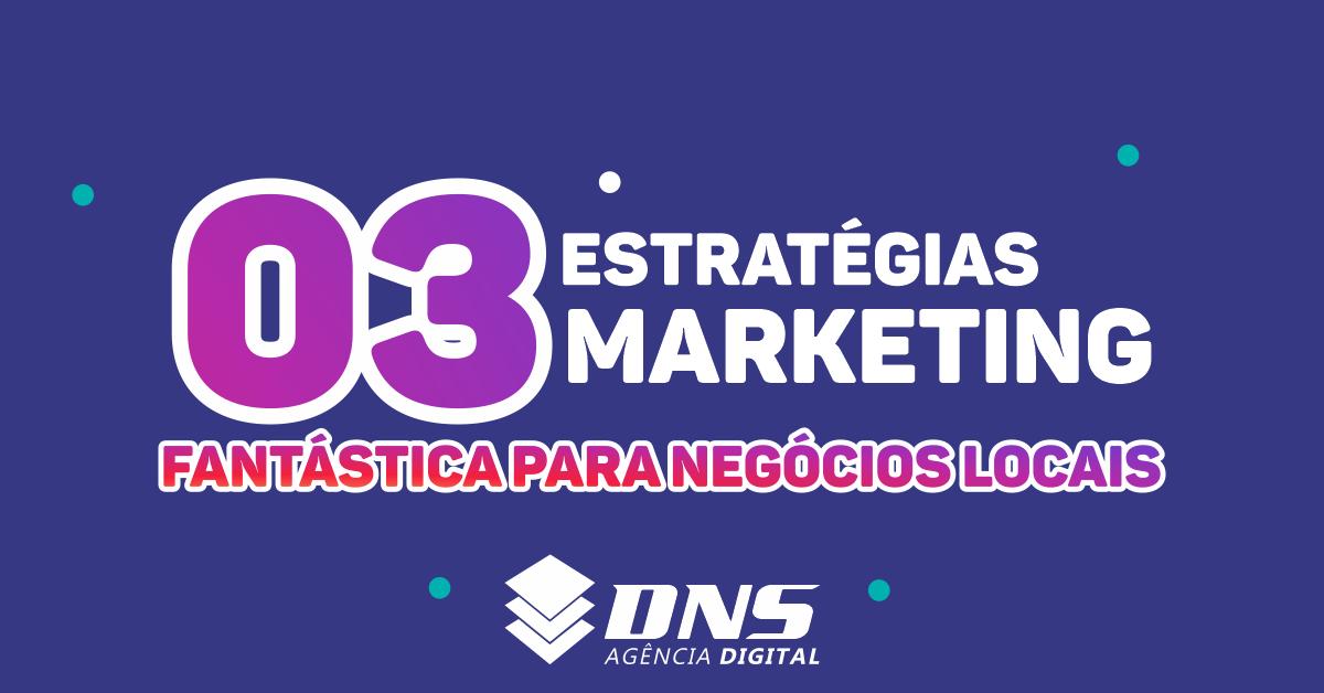 03 estratégias de marketing fantástica para negócios locais!