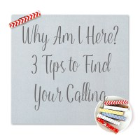 Why Am I Here? 3 Tips to Find Your Calling