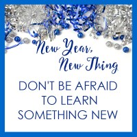 New Year, New Thing: Don't Be Afraid to Learn Something New!
