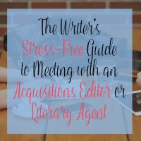The Writer's Stress-free Guide to Meeting with an Acquisitions Editor or Literary Agent