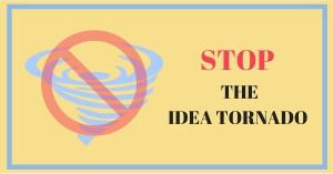 Stop the Idea Tornado Webinar