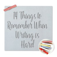 14 Things to Remember When Writing is Hard