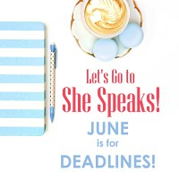 Let's Go to She Speaks!  June is for Deadlines!