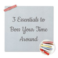 Three Essentials to Boss Your Time Around