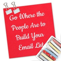 Go Where the People Are to Build Your Email List