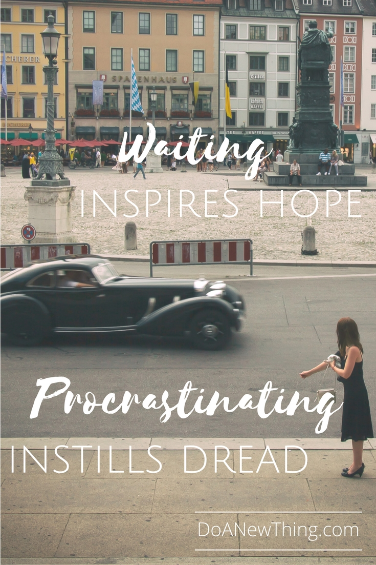 God-ordained waiting brings a hopeful excitement. Procrastination brings a burdensome dread.