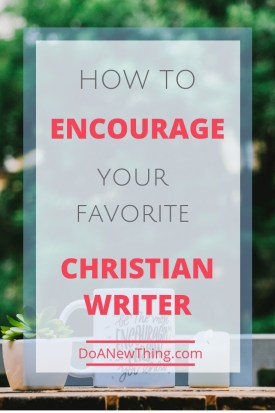 When you want to encourage a Christian writer, here are the things they most want to hear from their readers.