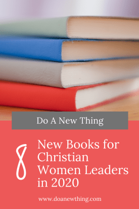 Even if your book stack is a mile high, you are going to want these new books for Christian Women Leaders coming in 2020!