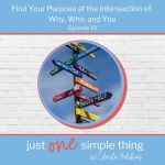 Episode 19: Find Your Purpose at the Intersection of Why, Who, and You